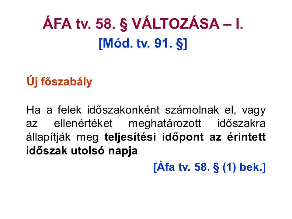 ÁFA tv. 58. § VÁLTOZÁSA – I. [Mód. tv. 91. §] Új főszabály
